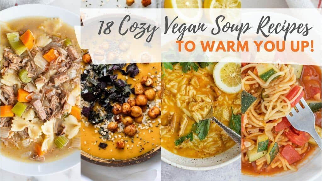18 Cozy Vegan Soup Recipes to Warm You Up